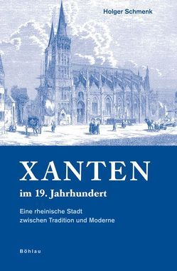 Xanten im 19. Jahrhundert von Schmenk,  Holger