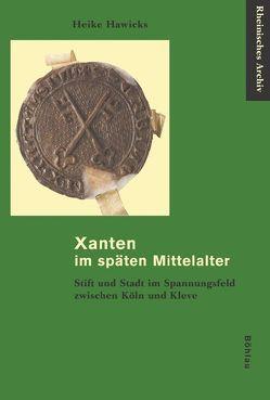 Xanten im späten Mittelalter von Hawicks,  Heike