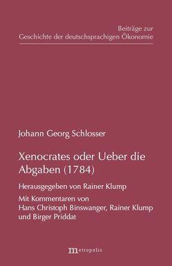Xenocrates oder Ueber die Abgaben (1784) von Binswanger,  Hans Ch, Klump,  Rainer, Priddat,  Birger, Schlosser,  Johann G