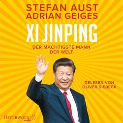 Xi Jinping – der mächtigste Mann der Welt von Aust,  Stefan, Geiges,  Adrian, Siebeck,  Oliver