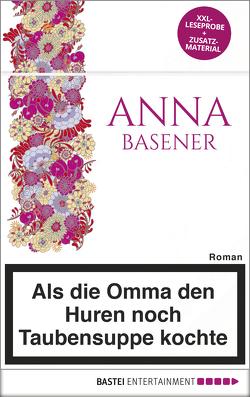 XXL-Leseprobe: Als die Omma den Huren noch Taubensuppe kochte von Basener,  Anna