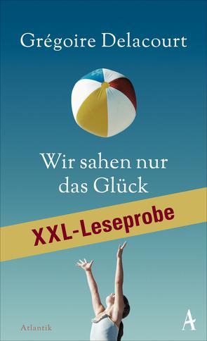 XXL-LESEPROBE: Delacourt – Wir sahen nur das Glück von Delacourt,  Grégoire, Steinitz,  Claudia