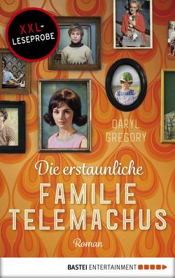 XXL-Leseprobe: Die erstaunliche Familie Telemachus von Gregory,  Daryl