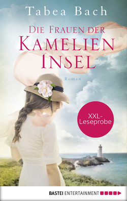 XXL-Leseprobe: Die Frauen der Kamelien-Insel von Bach,  Tabea