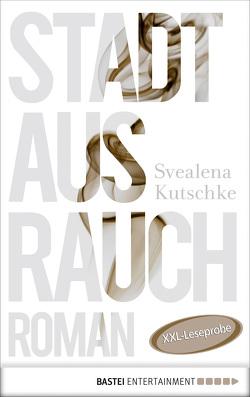 XXL-Leseprobe: Stadt aus Rauch von Kutschke,  Svealena
