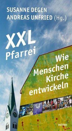 XXL-Pfarrei – Wie Menschen Kirche entwickeln von Degen,  Susanne, Unfried,  Andreas