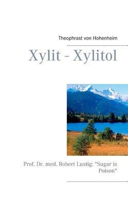 Xylit – Xylitol von Hohenheim,  Theophrast von