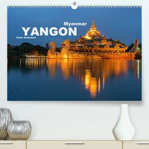 Yangon – Rangun (Premium, hochwertiger DIN A2 Wandkalender 2021, Kunstdruck in Hochglanz) von Schickert,  Peter