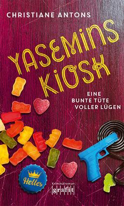 Yasemins Kiosk – Eine bunte Tüte voller Lügen von Antons,  Christiane