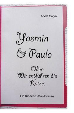 Yasmin & Paula. Oder: Wir entführen die Katze. von Sager,  Ariela
