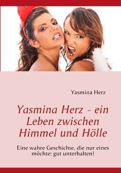 Yasmina Herz – ein Leben zwischen Himmel und Hölle von Herz,  Yasmina