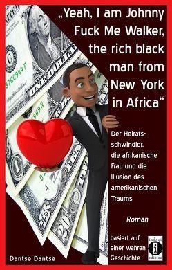 """""""Yeah, I am Johnny Fuck Me Walker, the rich black man from New York in Africa"""" von Dantse,  Dantse"""