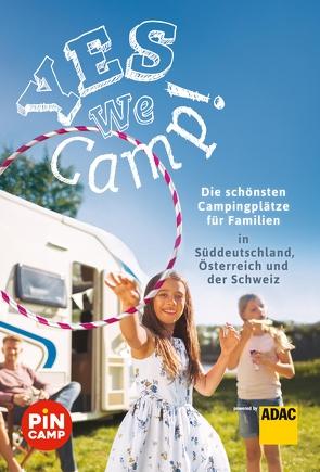 Yes we camp! Die schönsten Campingplätze für Familien in Süddeutschland, Österreich und der Schweiz von Hecht,  Simon, Riegler,  Thomas