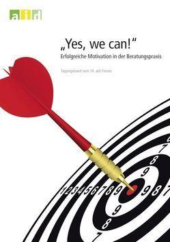 Yes, we can! Erfolgreiche Motivation in der Beratungspraxis – Tagungsband zum 14. aid-Forum 2011 von Bundesanstalt für Landwirtschaft und Ernährung