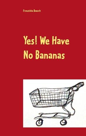 Yes! We Have No Bananas von Boesch,  Franziska