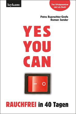 YES YOU CAN. Rauchfrei in 40 Tagen. von Ruprechter-Grofe,  Petra, Sander,  Roman