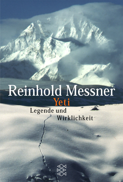 Yeti – Legende und Wirklichkeit von Messner,  Reinhold