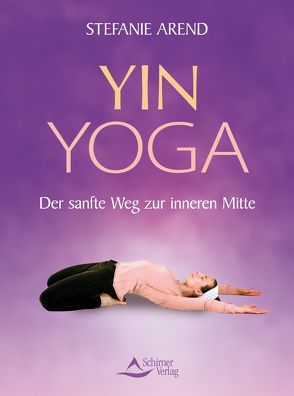 Yin Yoga von Arend,  Stefanie, Grilley,  Paul
