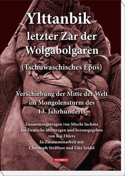 Ylttanbik – letzter Zar der Wolgabolgaren (Tschuwaschisches Epos). von Ehlers,  Kai, Juchma,  Mischi, Seidel,  Eike Andreas, Sträßner,  Christoph