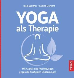 Yoga als Therapie von Dorscht,  Sabine, Walther,  Tasja