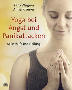 Yoga bei Angst und Panikattacken von Krämer,  Anna, Wagner,  Karo