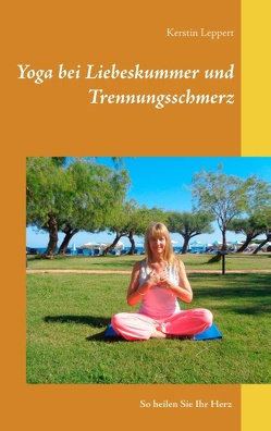 Yoga bei Liebeskummer und Trennungsschmerz von Leppert,  Kerstin