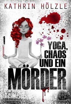 Yoga, Chaos und ein Mörder von Hölzle,  Kathrin