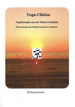 Yoga-Cikitsa. Yogatherapie aus der Hatha Pradipika von Persche,  Thomas