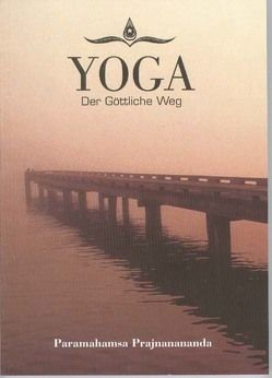 Yoga, der göttliche Weg von Paramahamsa,  Prajnanananda
