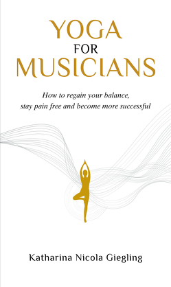 Yoga for Musicians von Giegling,  Katharina