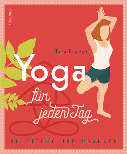 Yoga für jeden Tag von Fraser,  Tara, Tengs,  Svenja