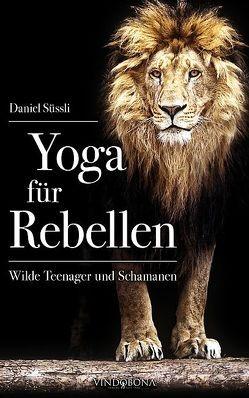 Yoga für Rebellen von Süssli,  Daniel