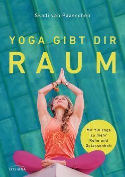 Yoga gibt dir Raum von Ostermann,  Ingrid, van Paasschen,  Skadi