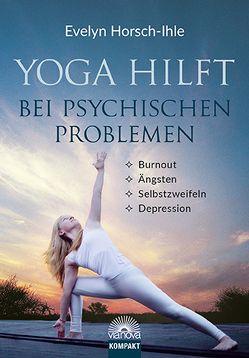 Yoga hilft bei psychischen Problemen von Horsch-Ihle,  Evelyn