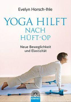 Yoga hilft nach Hüft-OP von Horsch-Ihle,  Evelyn