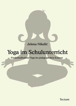 Yoga im Schulunterricht von Nikolic,  Jelena