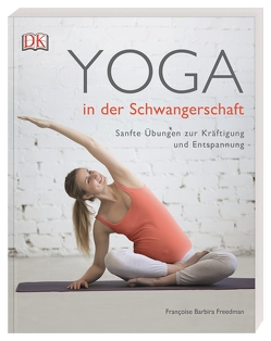 Yoga in der Schwangerschaft von Freedman,  Françoise Barbira