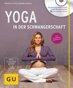 Yoga in der Schwangerschaft (+ DVD) von Thielemann-Kapell,  Patricia