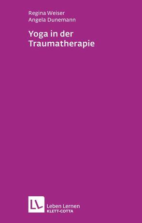 Yoga in der Traumatherapie von Dunemann,  Angela, Weiser,  Regina