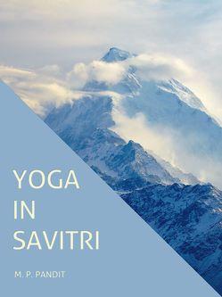 Yoga in Savitri von Dannebauer,  Kathrin, Pandit,  M P