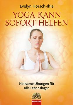 Yoga kann sofort helfen von Horsch-Ihle,  Evelyn