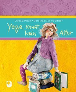 Yoga kennt kein Alter von Peters,  Claudia, Siegert-Binder,  Dorothea