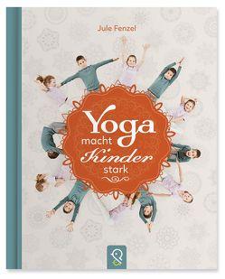 Yoga macht Kinder stark von Fenzel,  Jule, Kastenhuber,  Hannah, Wegener,  Jens