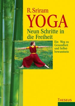 Yoga – Neun Schritte in die Freiheit von Desikachar,  T.K.V., Sriram,  R.