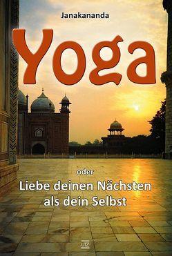 Yoga oder Liebe deinen Nächsten als dein Selbst von Janakananda