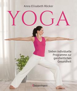 Yoga. Sieben individuelle Programme zur ganzheitlichen Gesundheit von Röcker,  Anna Elisabeth
