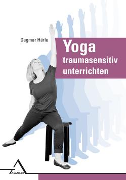 Yoga traumasensitiv unterrichten von Härle,  Dagmar