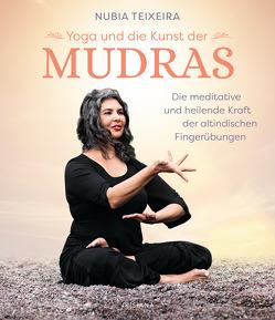 Yoga und die Kunst der Mudras von Hansen,  Angelika, Teixeira,  Nubia