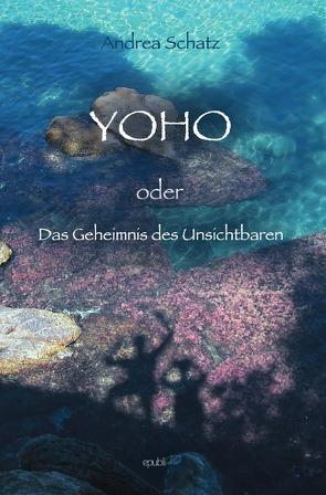 YOHO oder Das Geheimnis des Unsichtbaren von Schatz,  Andrea