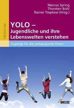 YOLO – Jugendliche und ihre Lebenswelten verstehen von Bohl,  Thorsten, Syring,  Marcus, Treptow,  Rainer